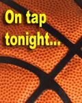 Basketball on tap tonight