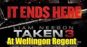 Taken 3 at Wellington Regent